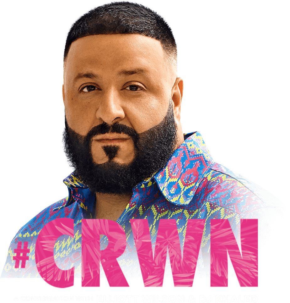 CRWN - A conversation with Elliot Wilson and DJ Khaled